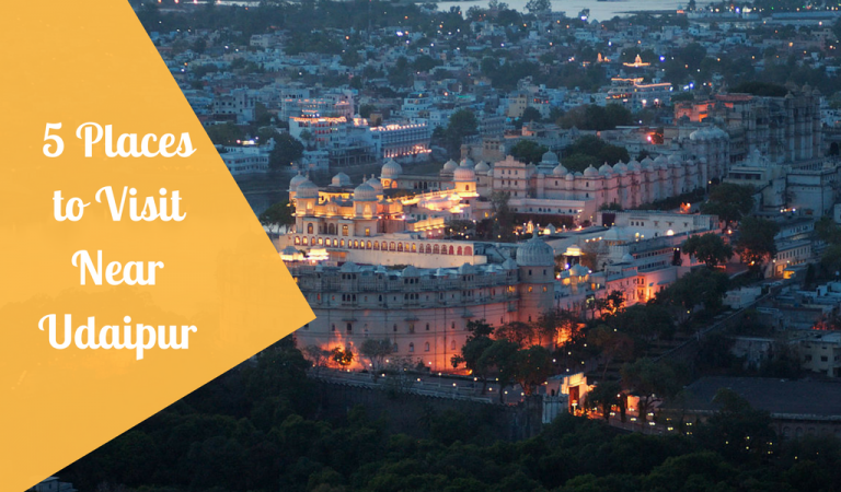 5 Places to Visit near Udaipur