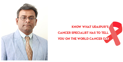 Know What Udaipur's Cancer Specialist has to Tell You on the World Cancer Day