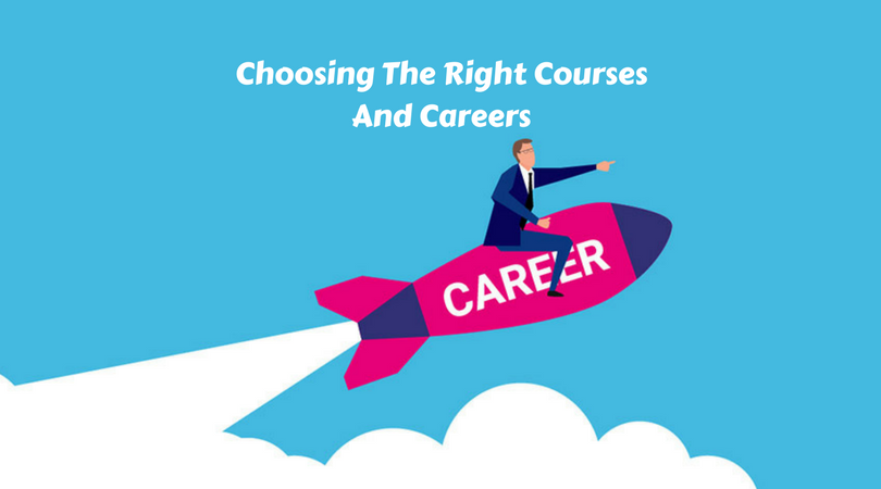 Choosing The Right Courses And Careers- Expert's Advice