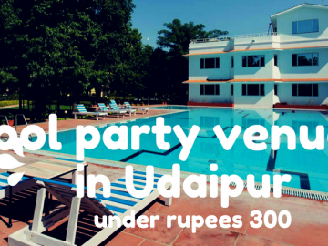 Best pool party venues in Udaipur under Rs. 300