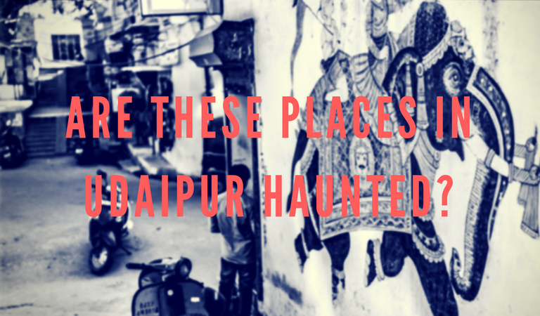 Are these places in Udaipur haunted?