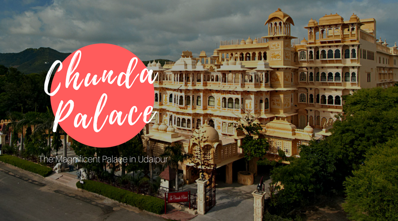CHUNDA PALACE | Everything You Need to Know about The Magnificent Palace in Udaipur