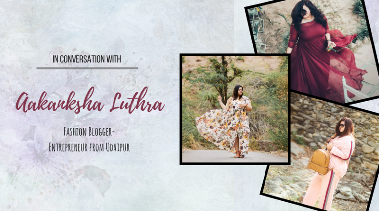 Aakanksha Luthra is making heads turn | Fashion Blogger-Entrepreneur from Udaipur