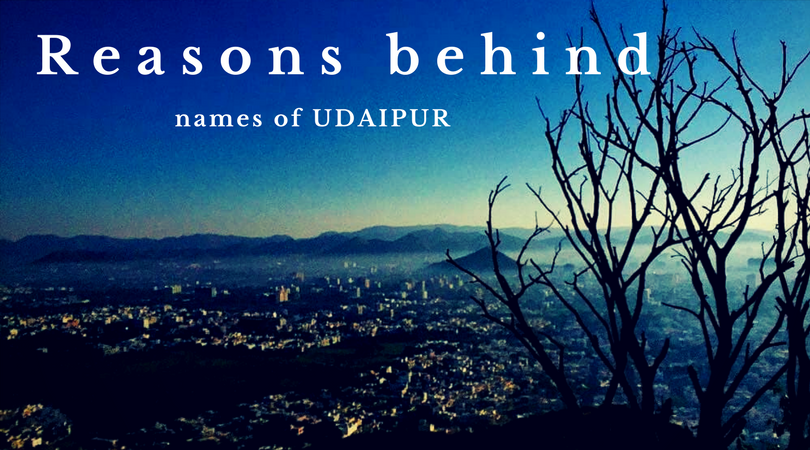 Different names of Udaipur and the reasons behind them