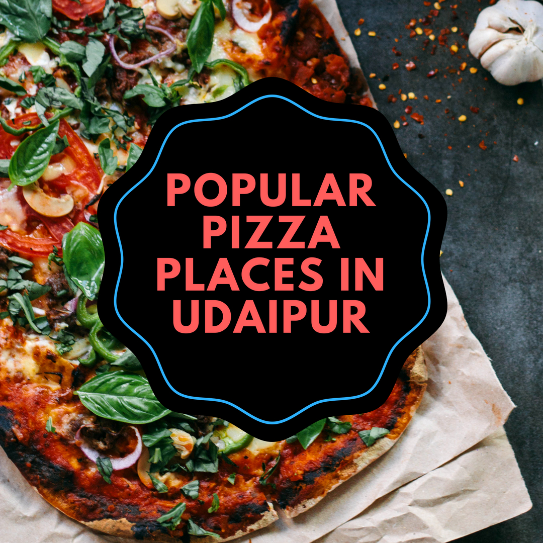 Popular Pizza Places in Udaipur