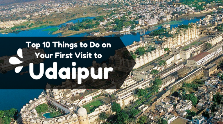 Top 10 Things to Do on Your First Visit to Udaipur