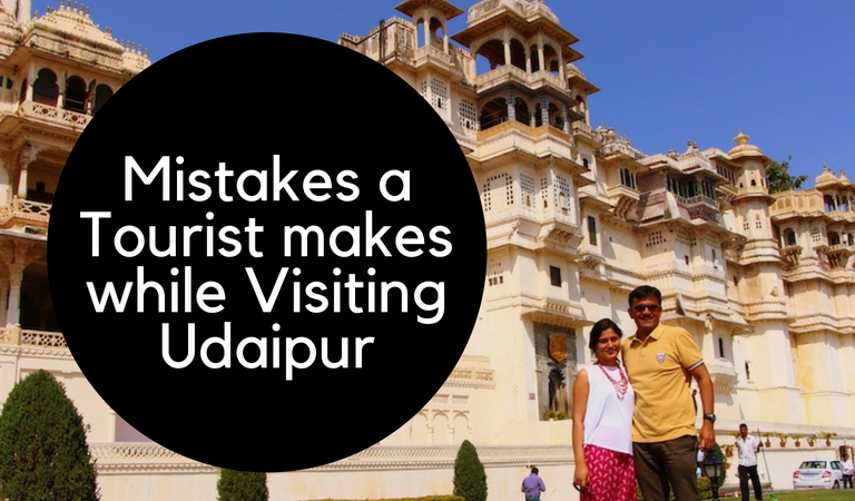 Mistakes a Tourist Makes while Visiting Udaipur