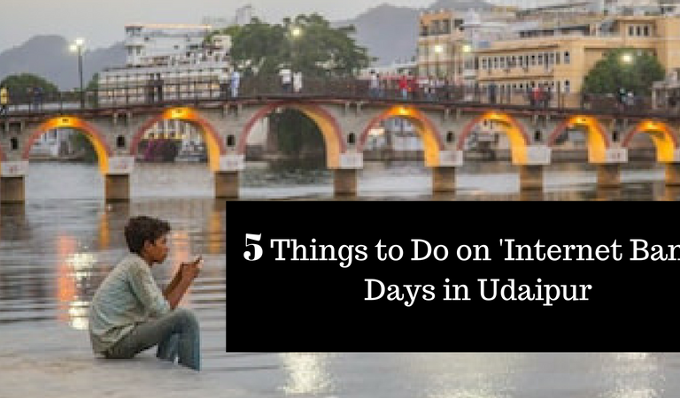 5 Things to Do on Internet Ban Days in Udaipur