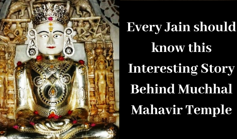 Every Jain should know this Interesting Story Behind Muchhal Mahavir Temple