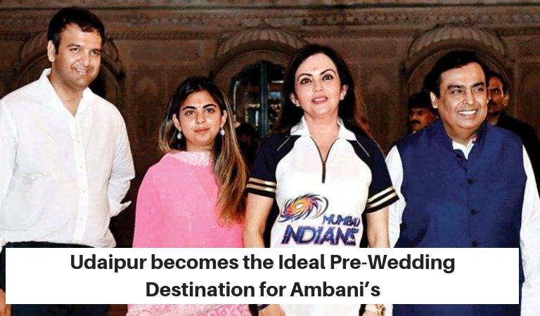Udaipur becomes the Ideal Pre-Wedding Destination for Ambani's