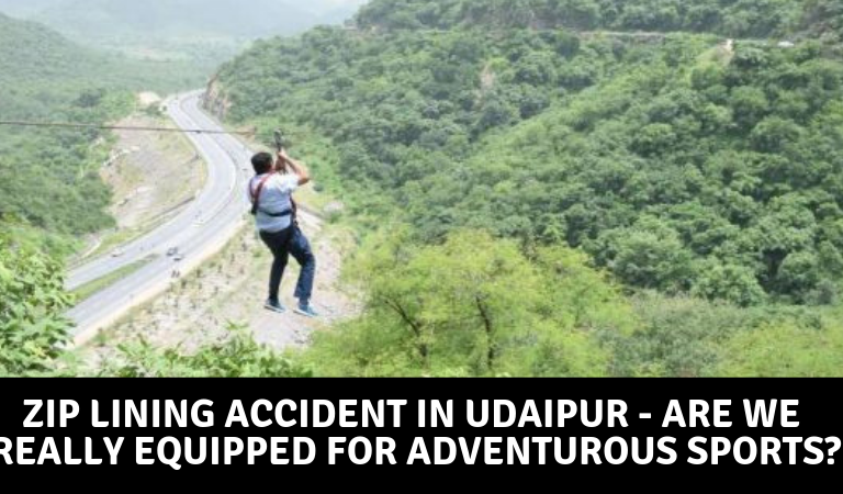 Zip Lining Accident in Udaipur – Are we Really Equipped for Adventurous Sports?