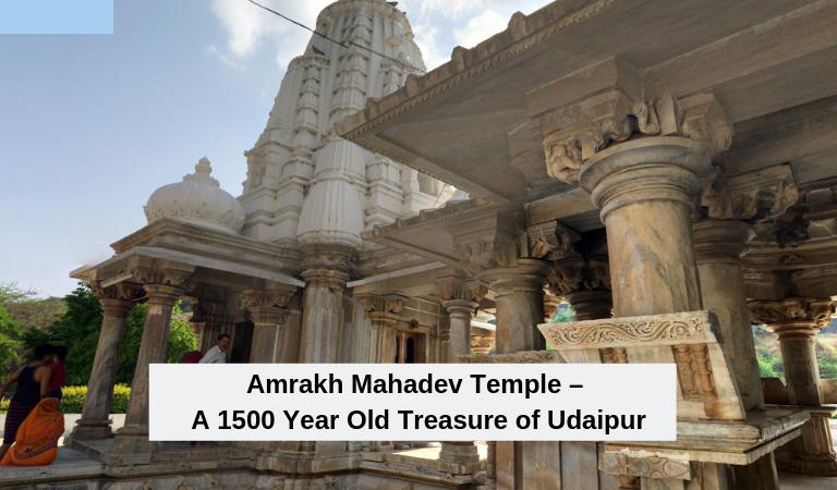 Amrakh Mahadev Temple – A 1500 Year Old Treasure of Udaipur