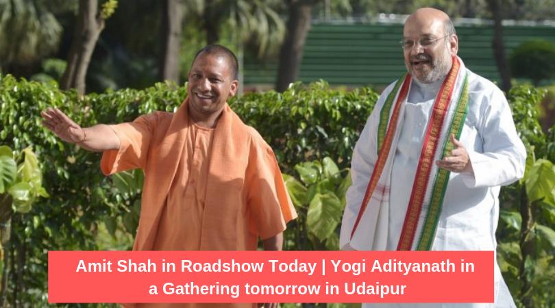 Amit Shah in Roadshow Today | Yogi Adityanath in a Gathering tomorrow in Udaipur