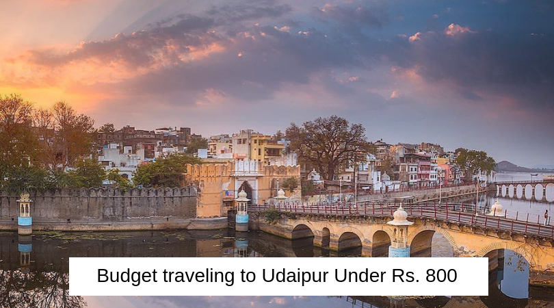 Budget traveling to Udaipur Under Rs. 800