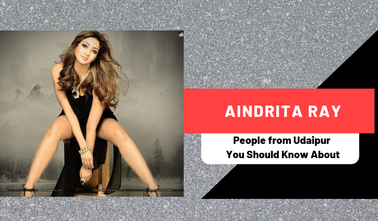 Aindrita Ray | People from Udaipur You Should Know About