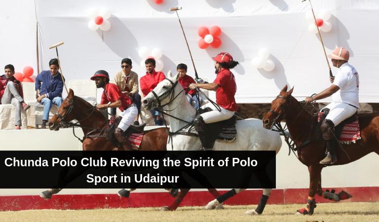 Chunda Polo Club Reviving the Spirit of Polo Sport in Udaipur