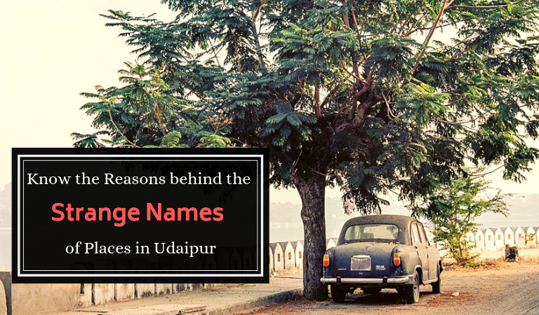 Know the Reasons behind the Strange names of Places in Udaipur