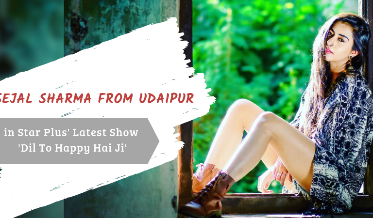 Udaipur's Sejal Sharma in Star Plus' Latest Show 'Dil To Happy Hai Ji'
