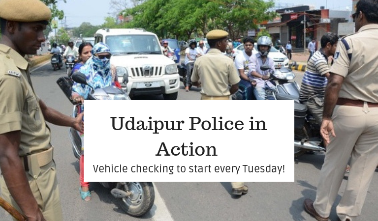 Udaipur Police in Action-Vehicle checking to start every Tuesday!