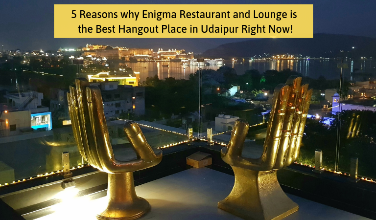 5 Reasons why Enigma Restaurant and Lounge is the Best Hangout Place in Udaipur Right Now!