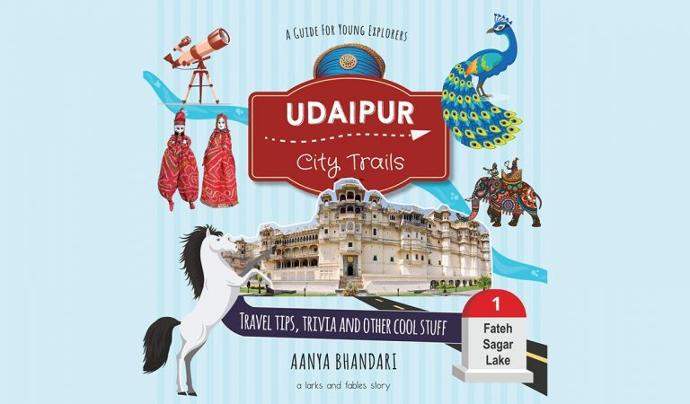 Udaipur – City Trails: A city-guide for the young explorers by a young explorer